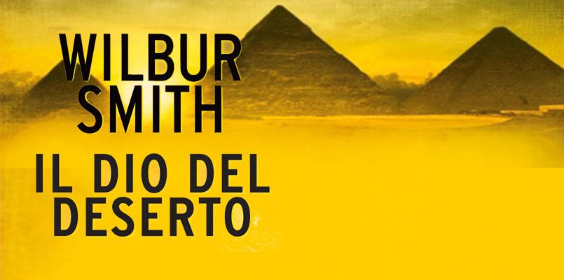 """( Per l'ultima opera di Wilbur Smith attesa un po' più lunga con """"Il dio del deserto"""" atteso ad inizio Novembre)"""